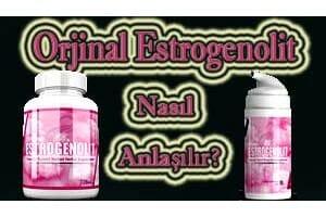 orjinal estrogenolit nasıl anlaşılır